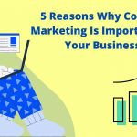 5 Reasons Why Content Marketing Is Important For Your Business?